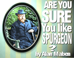 'Are Your Sure You Like Spurgeon?' by Alan Maben